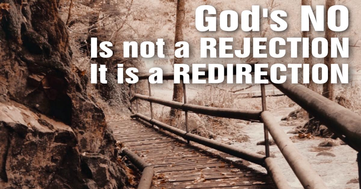 God's NO is not a rejection it is a redirection