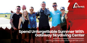 Spend Unforgettable Summer With Gateway Skydiving Center