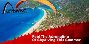 Read more about the article Feel The Adrenaline Of Skydiving This Summer