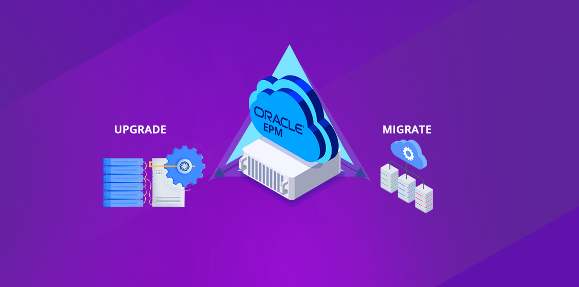 Oracle EPM Upgrade or Migrate to Cloud