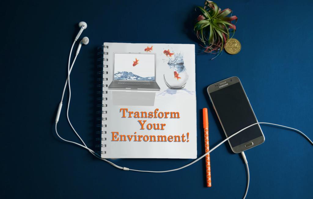 Transform Your Environment!