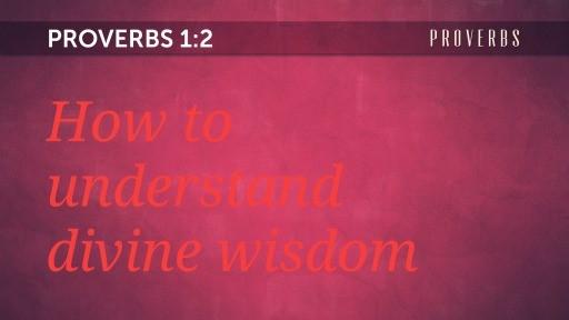 How to understand divine wisdom