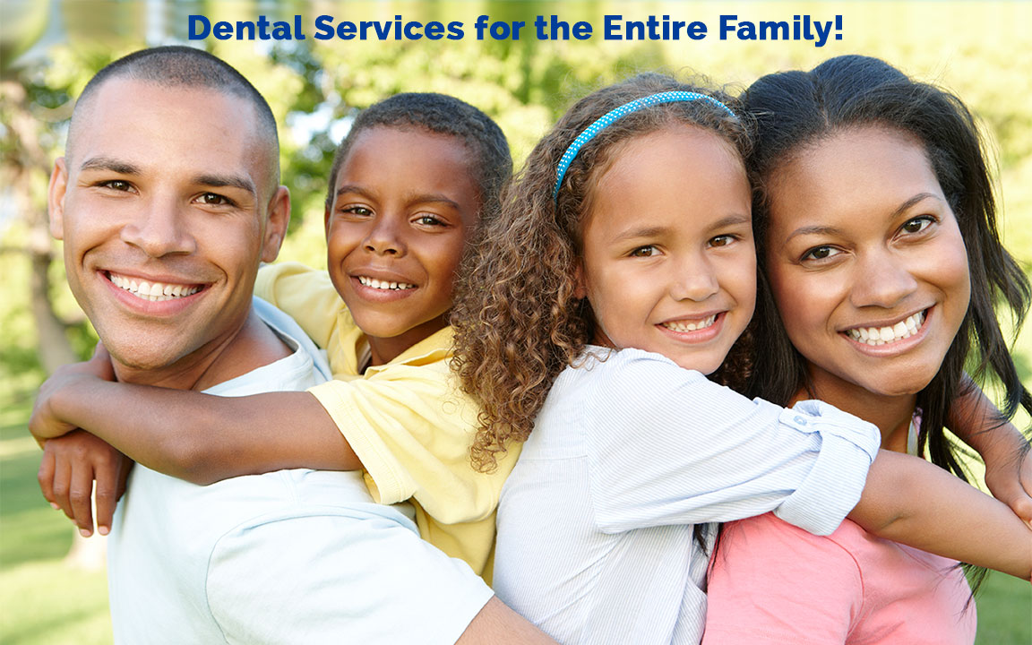 Dental Services for the Entire Family!
