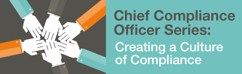 Chief Compliance Officer Series Creating a Culture of Compliance