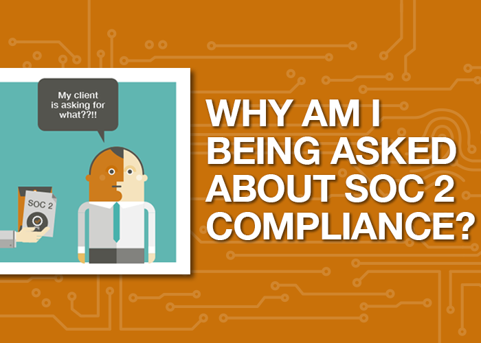 Why am I Being Asked about SOC 2 Compliance?