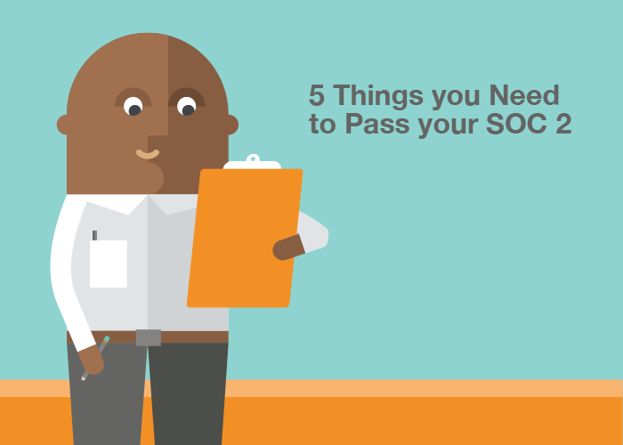 5 Things You Need to Pass Your SOC 2