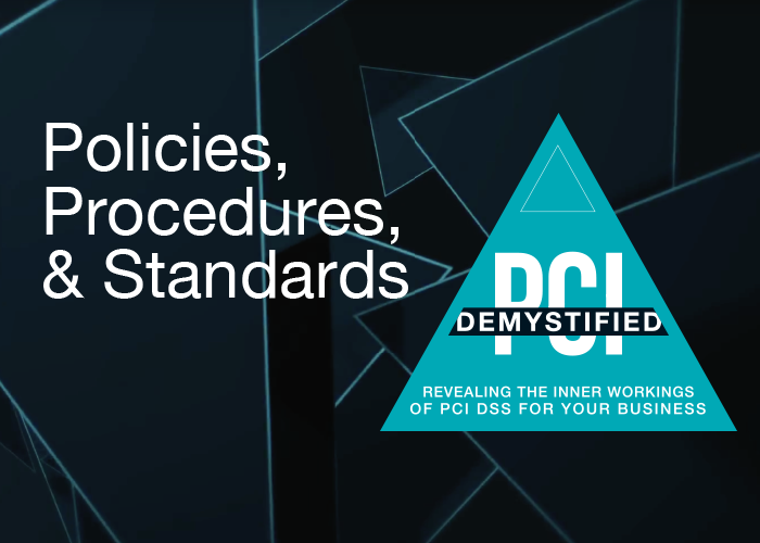 Policies, Procedures, and Standards - PCI Demystified