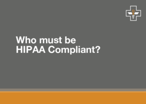 Who Must Be HIPAA Compliant? Risk Analysis & Risk Management