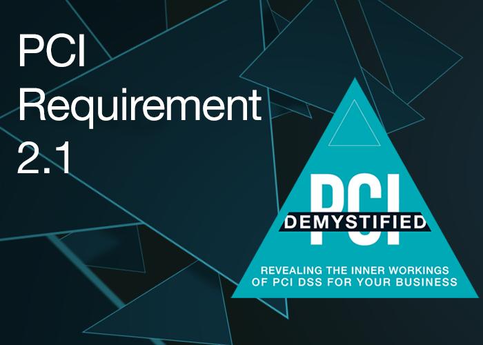 PCI Requirement 2.1 - Always change vendor-supplied defaults