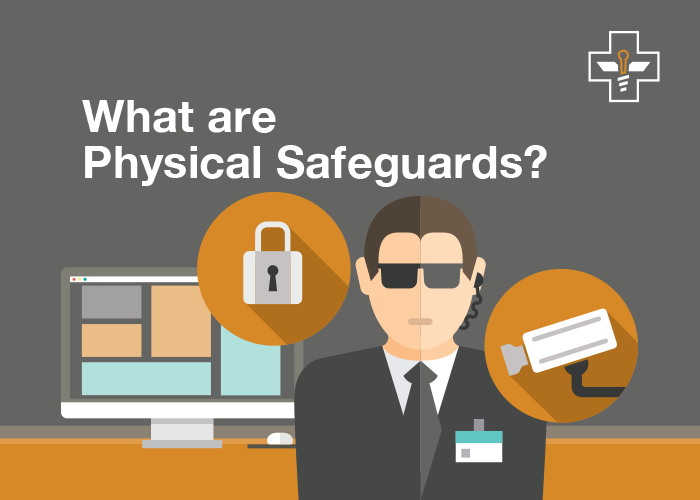 What are HIPAA Physical Safeguards?