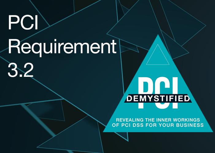 PCI Requirement 3.2 - Do Not Store Sensitive Authentication Data After Authorization