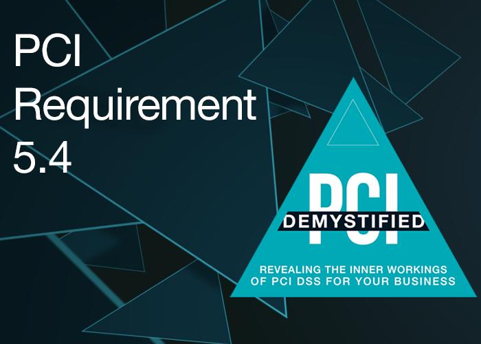 PCI Requirement 5.4