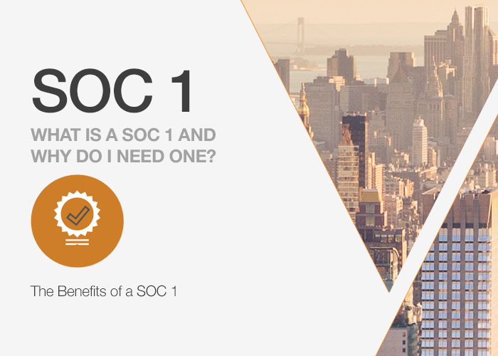 What is a SOC 1 and Why Do I Need One? The Benefits of a SOC 1