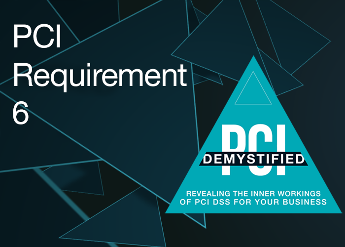 PCI Requirement 6 – Develop and Maintain Secure Systems and Applications
