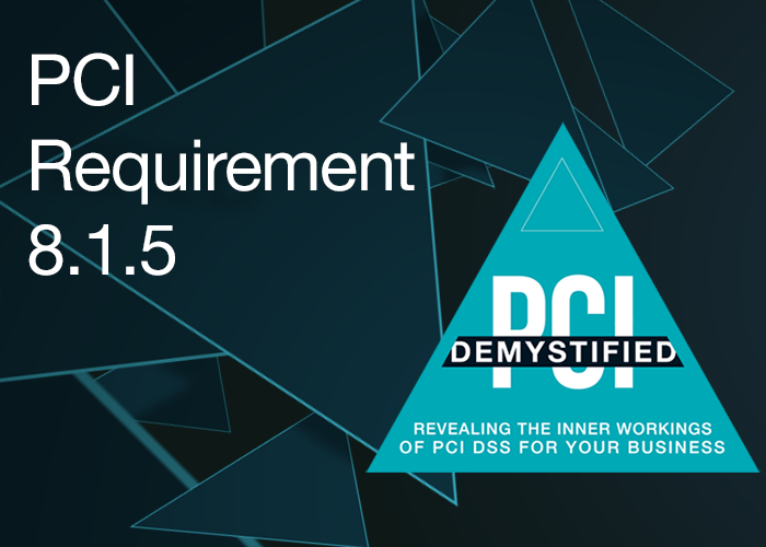 PCI Requirement 8.1.5 – Manage IDs Used by Third Parties to Access, Support, or Maintain System Components via Remote Access