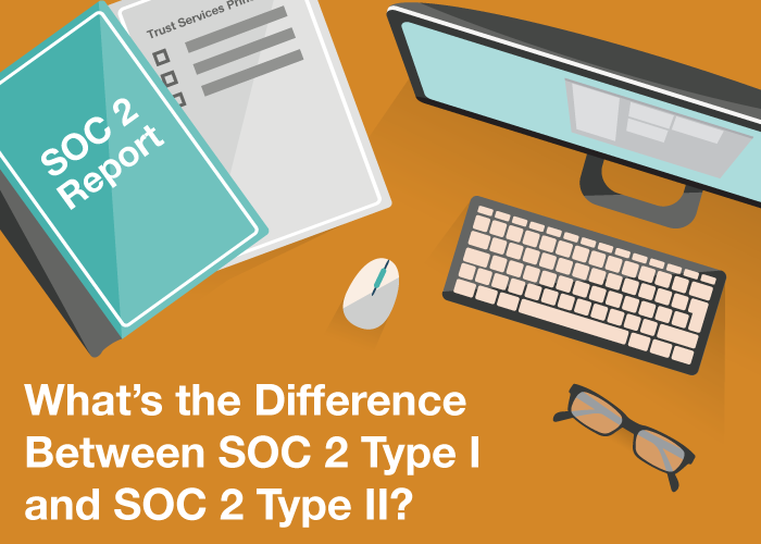 What's the Difference Between SOC 2 Type I and SOC 2 Type II?