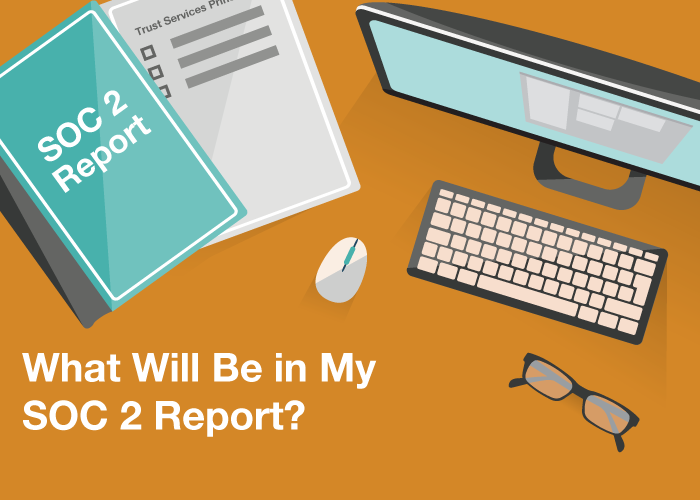 What Will Be in My SOC 2 Report? The Seven Components of a SOC 2 Report