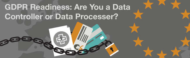GDPR Readiness: Are You a Data Controller or Data Processor?