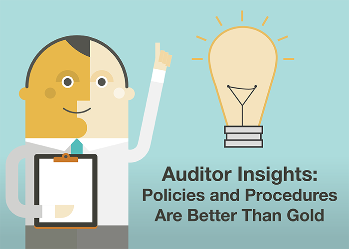 Auditor Insights: Policies and Procedures Are Better Than Gold