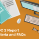 SOC 2 Report Criteria and FAQs