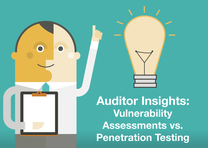 Auditor Insights: Vulnerability Assessments vs. Penetration Testing