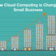 How Cloud Computing is Changing Small Business