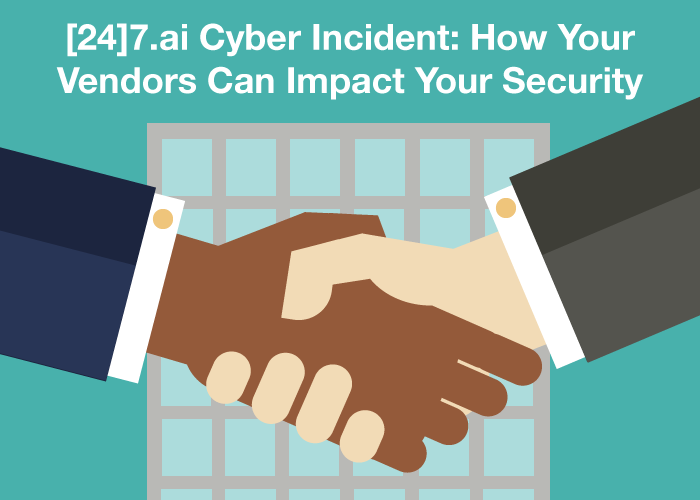 [24]7.ai Cyber Incident: How Your Vendors Can Impact Your Security