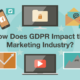 How Does GDPR Impact the Marketing Industry?