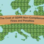 The Cost of GDPR Non-Compliance: Fines and Penalties