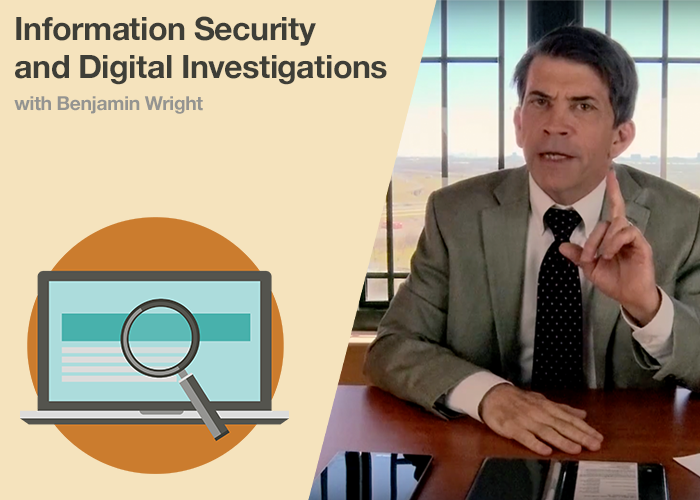 Benjamin Wright on Information Security and Digital Investigations