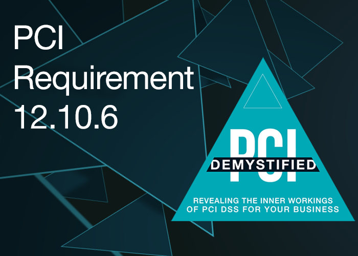 PCI Requirement 12.10.6 – Develop a Process to Modify and Evolve the Incident Response Plan According to Lessons Learned and to Incorporate Industry Developments