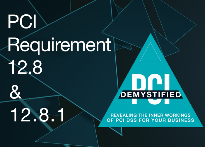 PCI Requirement 12.8 & 12.8.1 – Maintain and Implement Policies and Procedures to Manage Service Providers with whom Cardholder Data is Shared