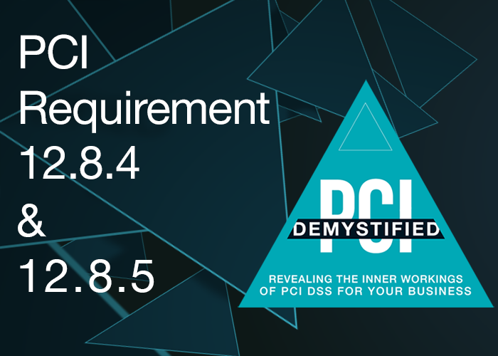 PCI Requirement 12.8.4 and 12.8.5 – Maintain a Program to Monitor Service Providers' PCI DSS Compliance Status
