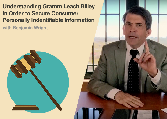 Understanding Gramm Leach Bliley in Order to Secure Consumer Personally Identifiable Information
