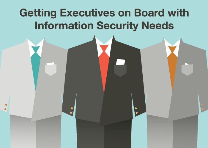 Getting Executives on Board with Information Security Needs