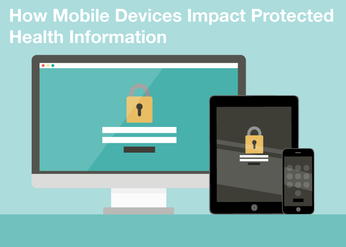 How Mobile Devices Impact Protected Health Information