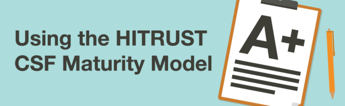 Using the HITRUST CSF Maturity Model - HITRUST Webinars | KirkpatrickPrice