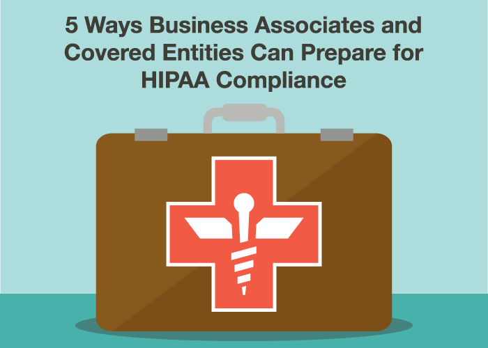 5 Ways Business Associates and Covered Entities Can Prepare for HIPAA Compliance