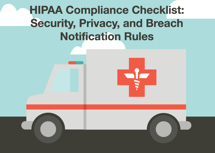 HIPAA Compliance Checklist: Security, Privacy, and Breach Notification Rules