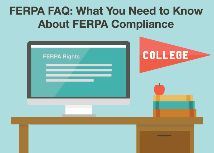 FERPA FAQ – What You Need to Know About FERPA Compliance