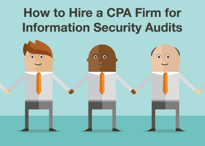 How to Hire a CPA Firm for Information Security Audits