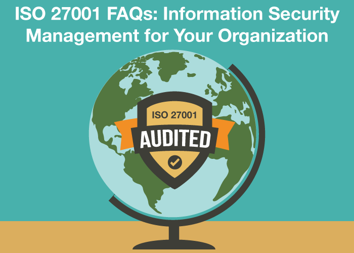ISO 27001 FAQs - Information Security Management for Your Organization