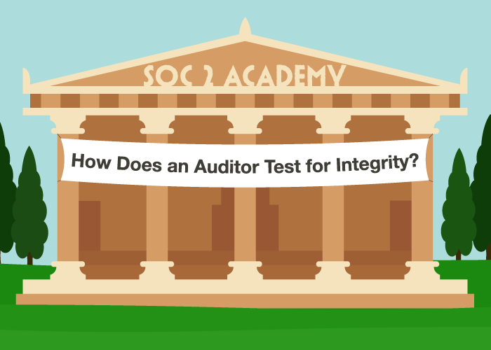SOC 2 Academy: How Does an Auditor Test for Integrity?