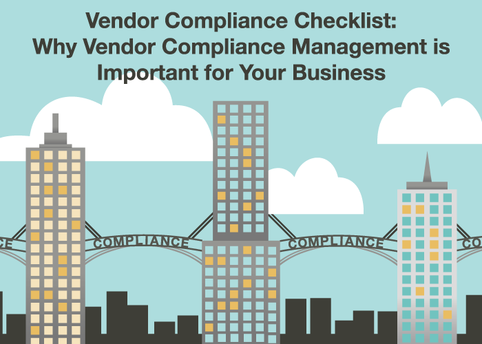Vendor Compliance Checklist: Why Vendor Compliance Management is Important for Your Business