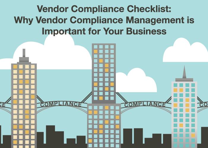 Vendor Compliance Checklist: Why Vendor Compliance Management is Important for Your Business