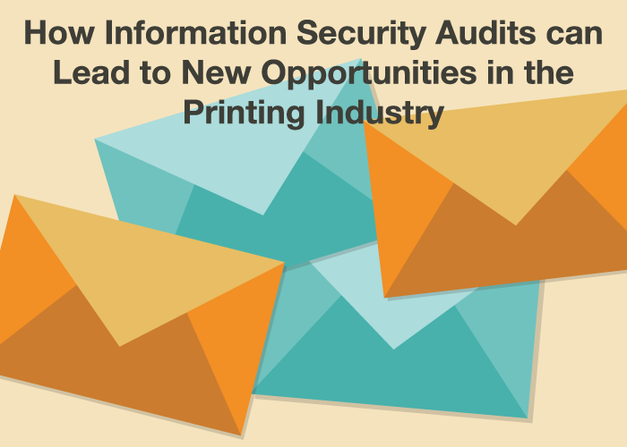 How Information Security Audits can Lead to New Opportunities in the Printing Industry