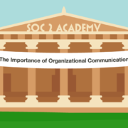 SOC 2 Academy: The Importance of Organizational Communication