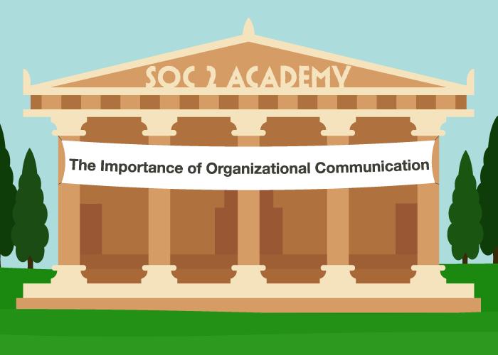 SOC 2 Academy: The Importance of Organizational Communication
