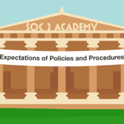 SOC 2 Academy: Expectations of Policies and Procedures