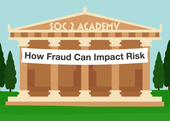 SOC 2 Academy: How Fraud Can Impact Risk